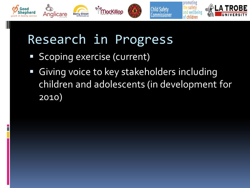 Research in Progress  Scoping exercise (current)  Giving voice to key stakeholders including children and adolescents (in development for 2010)