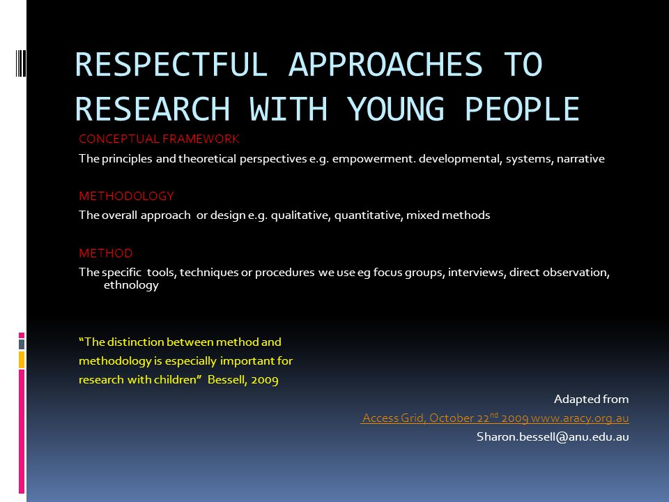 RESPECTFUL APPROACHES TO RESEARCH WITH YOUNG PEOPLE CONCEPTUAL FRAMEWORK The principles and theoretical perspectives e.g.
