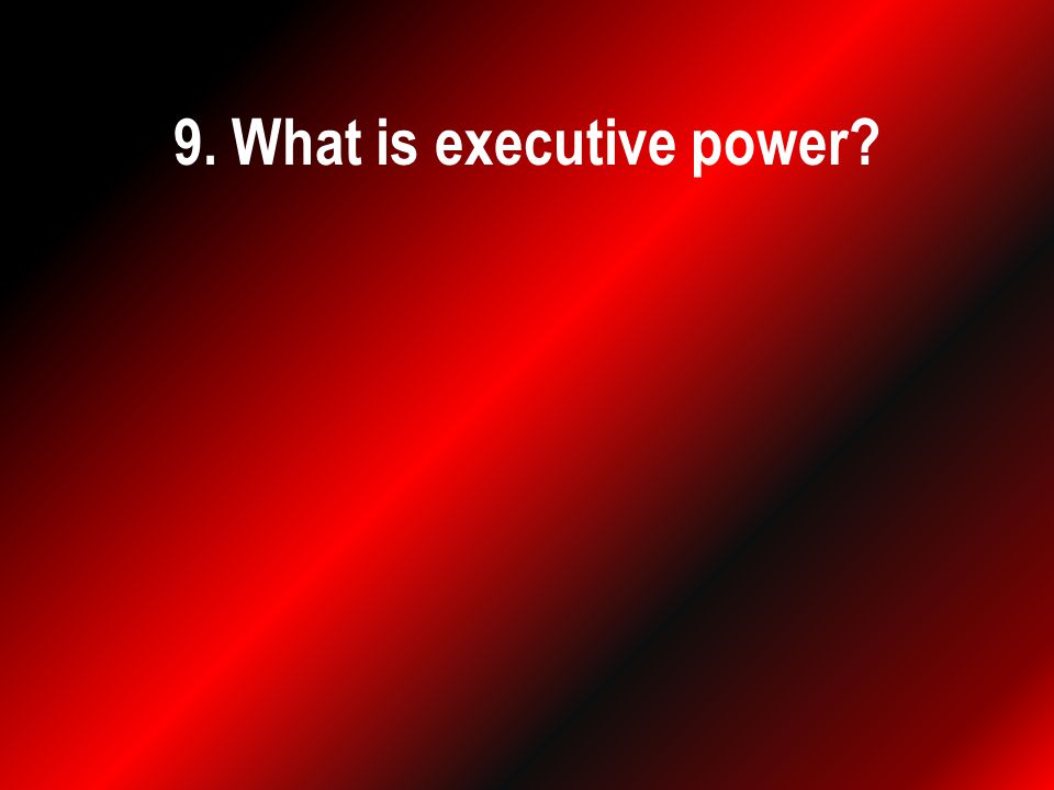 9. What is executive power