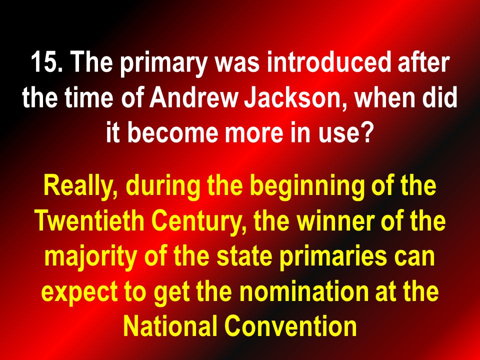 Really, during the beginning of the Twentieth Century, the winner of the majority of the state primaries can expect to get the nomination at the National Convention