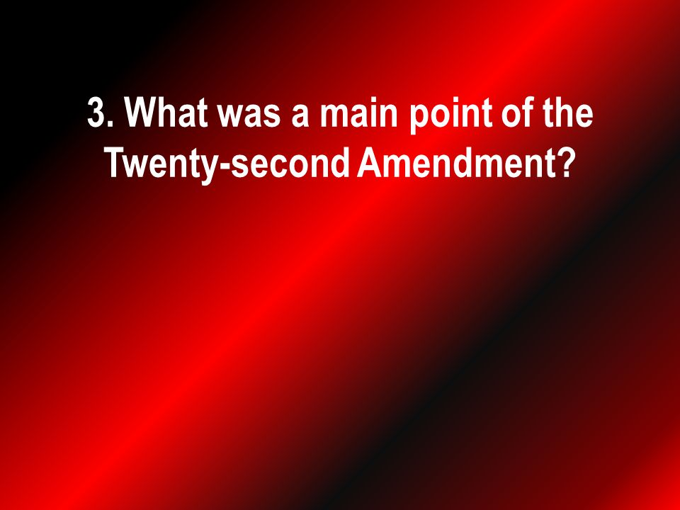 3. What was a main point of the Twenty-second Amendment