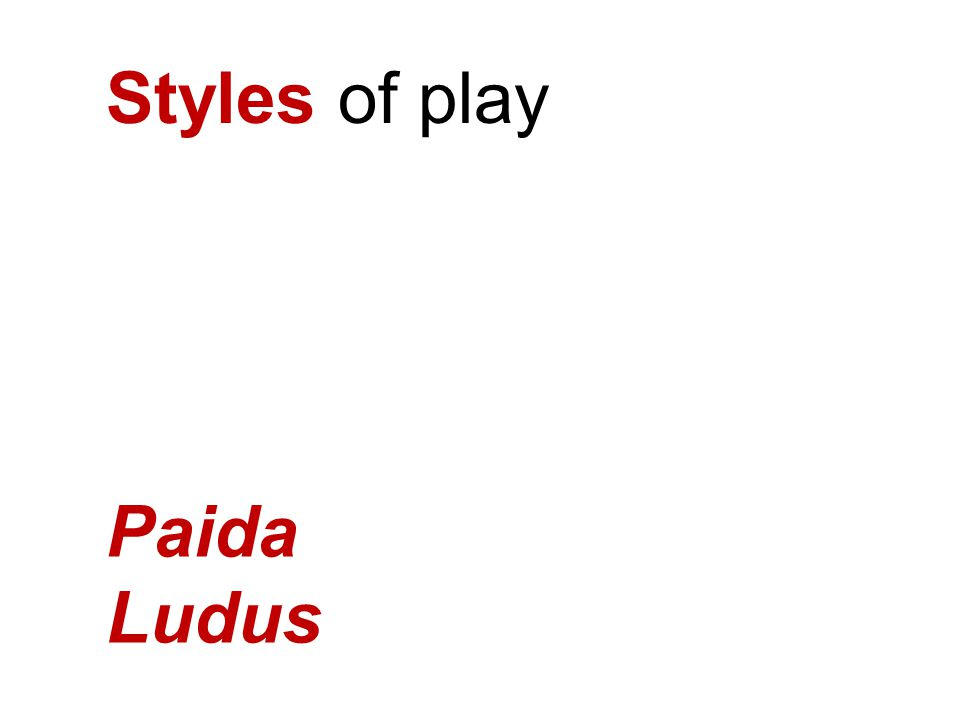 Styles of play Paida Ludus