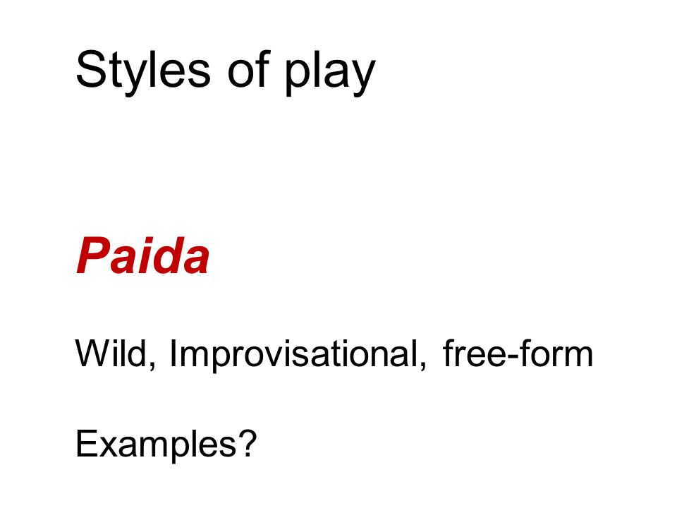 Styles of play Paida Wild, Improvisational, free-form Examples