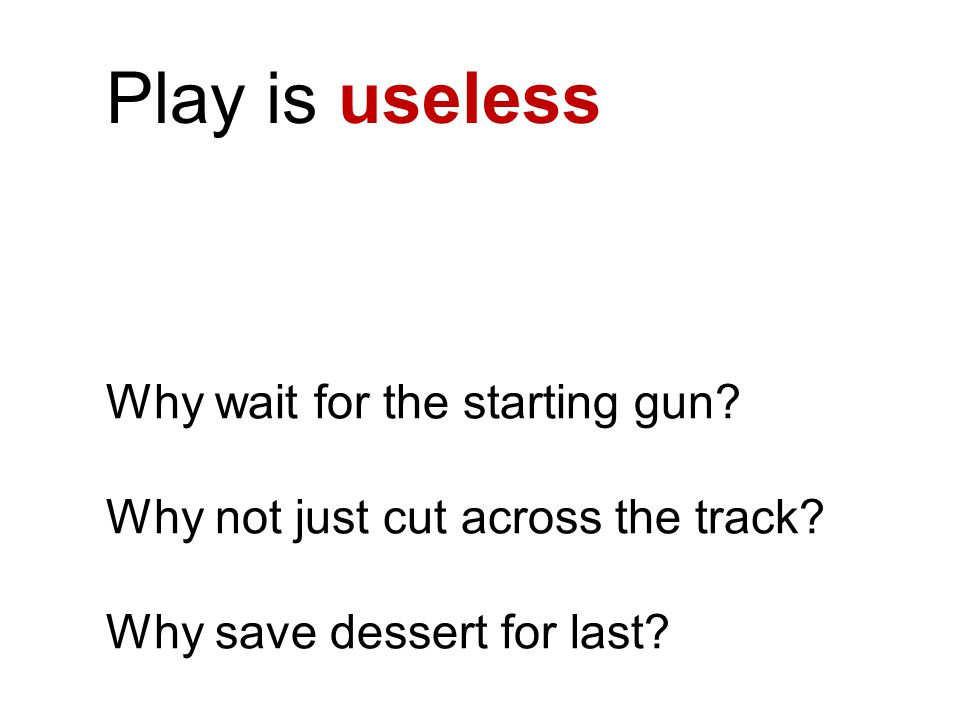 Play is useless Why wait for the starting gun.Why not just cut across the track.