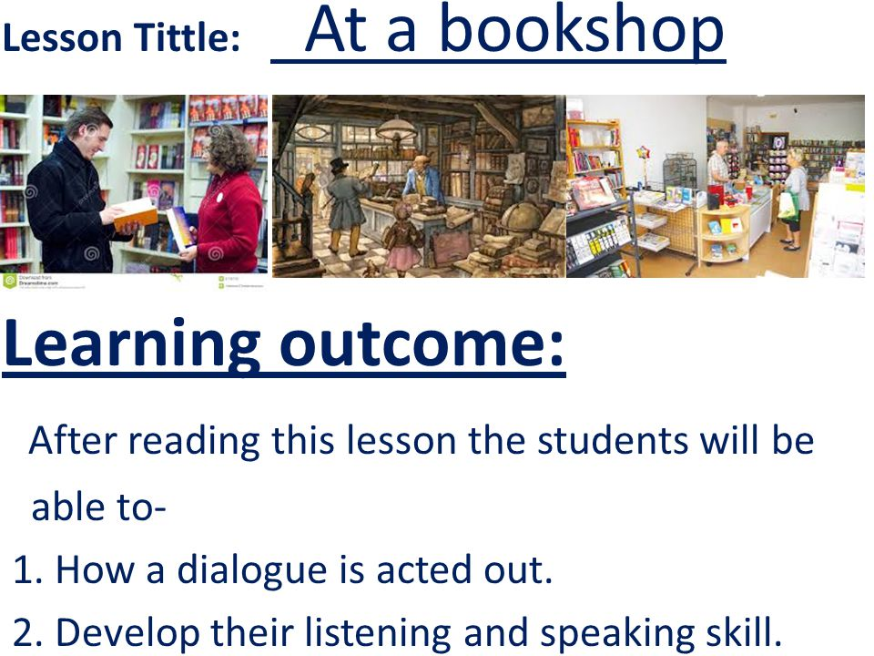 Lesson Tittle: At a bookshop Learning outcome: After reading this lesson the students will be able to- 1.