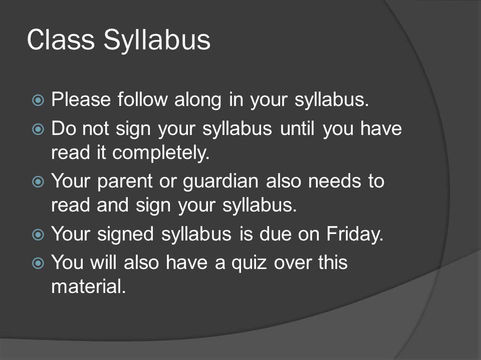 Class Syllabus  Please follow along in your syllabus.