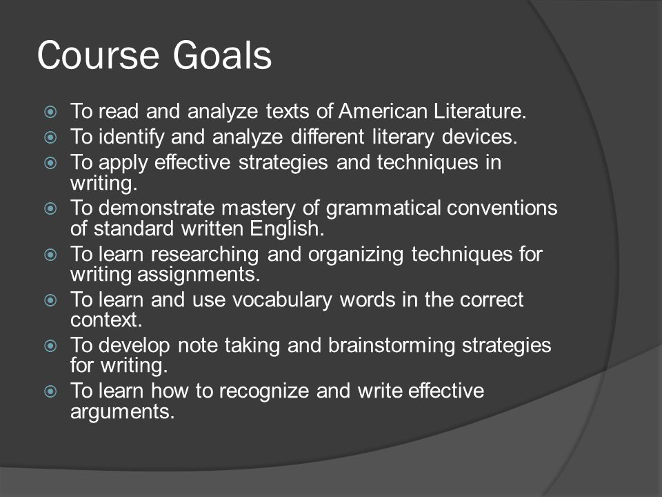 Course Goals  To read and analyze texts of American Literature.
