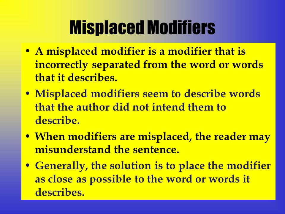 Misplaced Modifiers A misplaced modifier is a modifier that is incorrectly separated from the word or words that it describes.