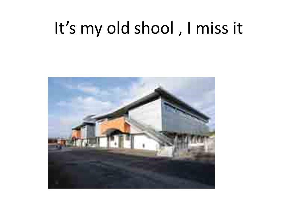 It's my old shool, I miss it