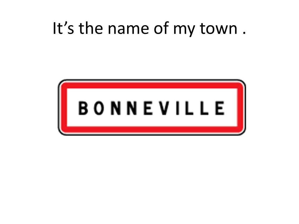 It's the name of my town.