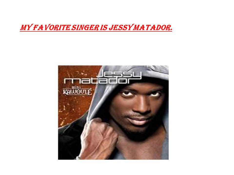 My favorite singer is Jessy Matador.