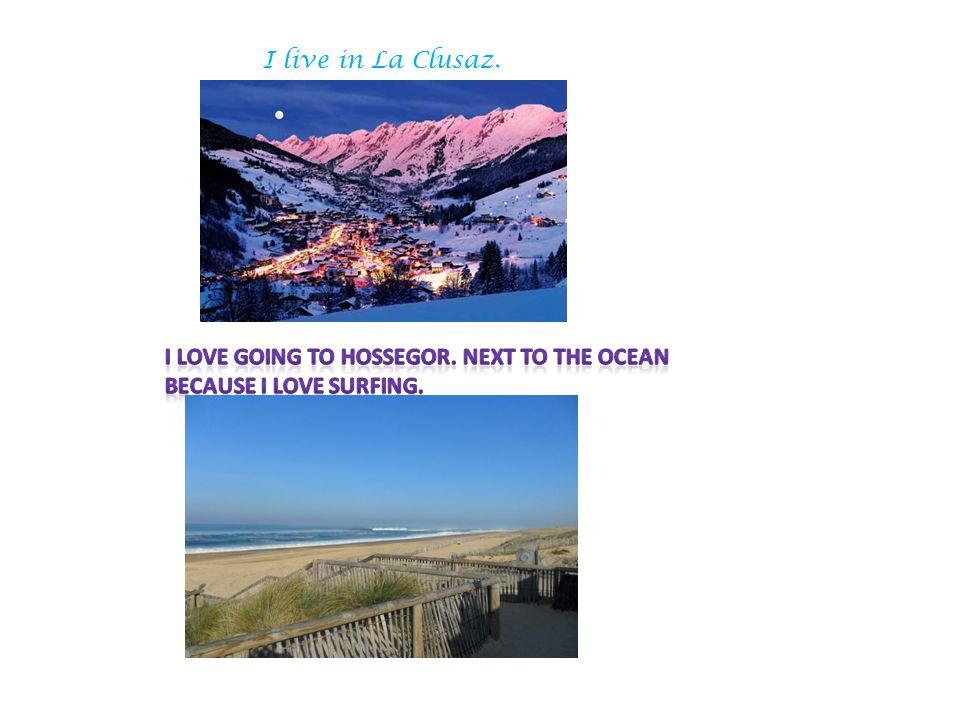 I live in La Clusaz.