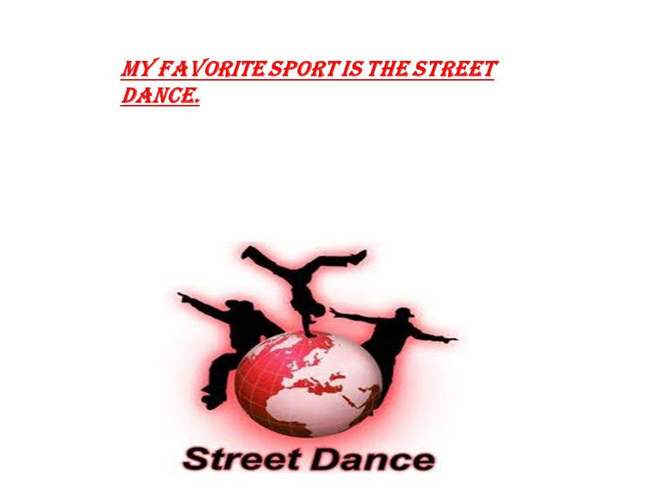 My favorite sport is the street dance.