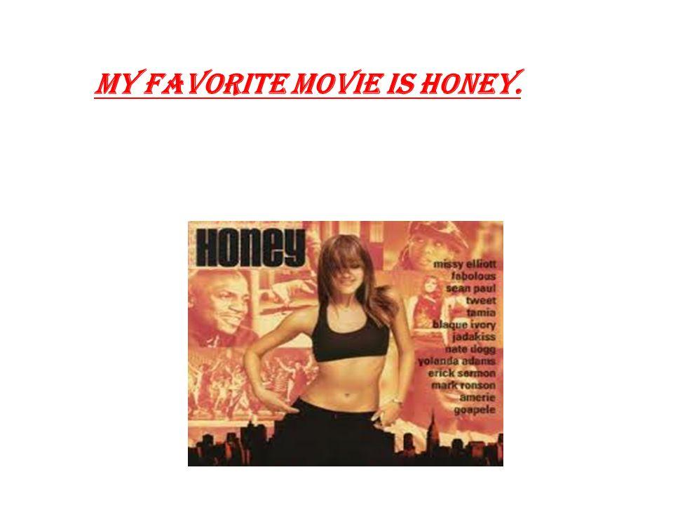 My favorite movie is Honey.