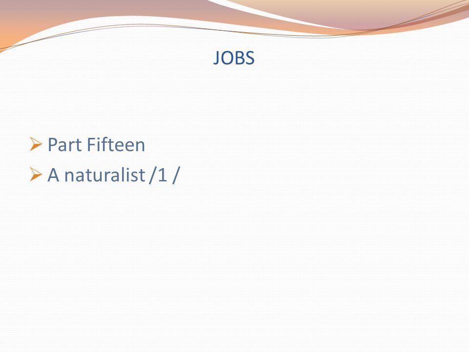 JOBS  Part Fifteen  A naturalist /1 /