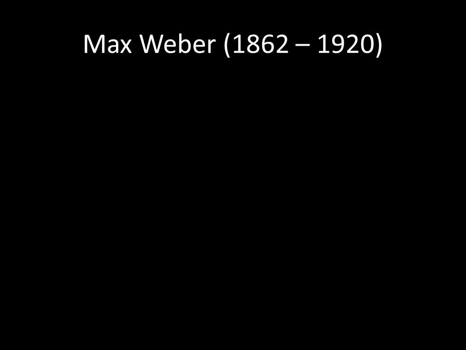 Max Weber (1862 – 1920)