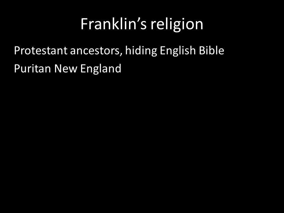 Franklin's religion Protestant ancestors, hiding English Bible Puritan New England