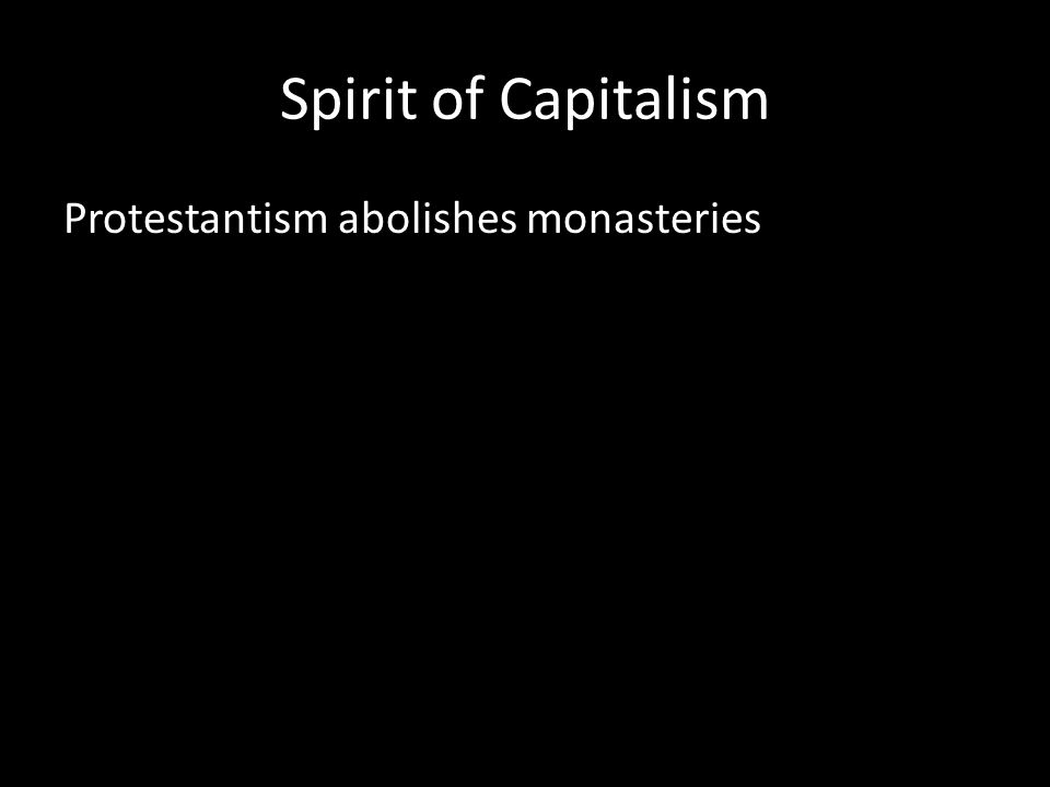 Spirit of Capitalism Protestantism abolishes monasteries
