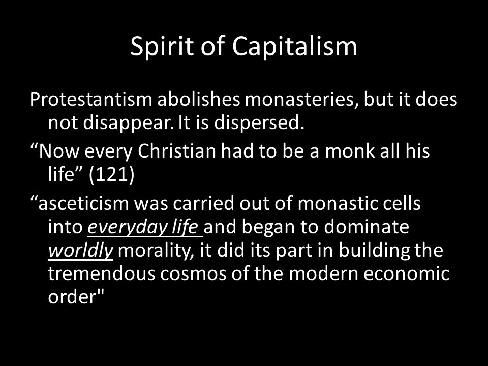 Spirit of Capitalism Protestantism abolishes monasteries, but it does not disappear.