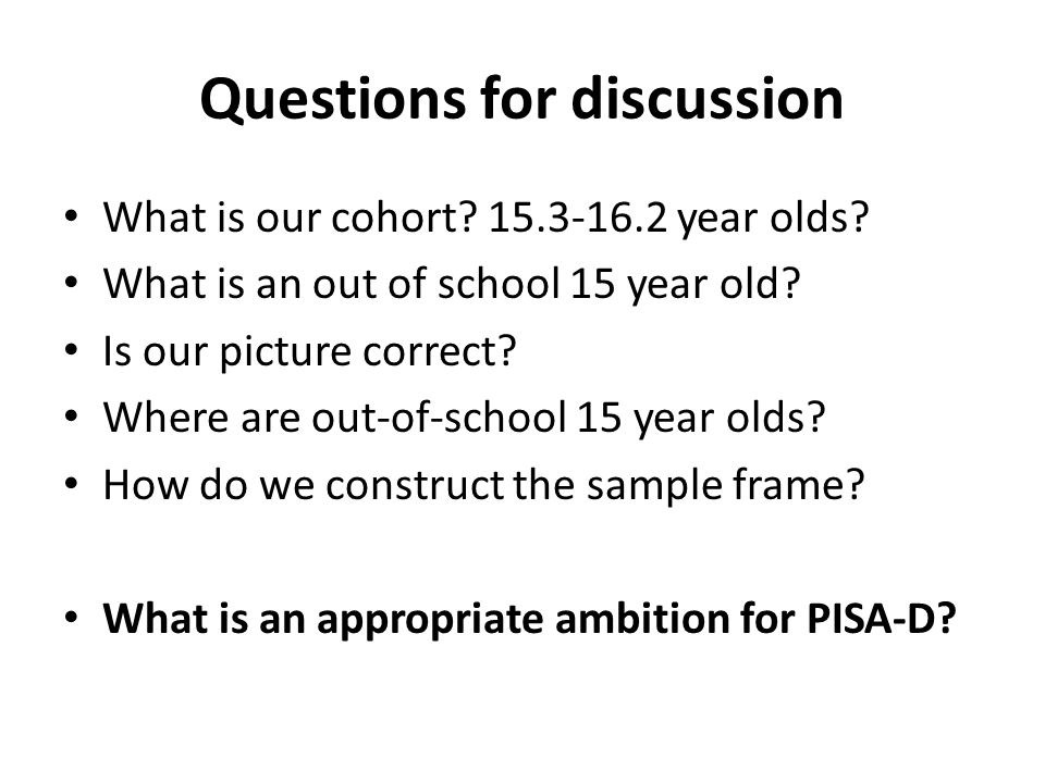 Questions for discussion What is our cohort? 15.3-16.2 year olds? What is an out of school 15 year old? Is our picture correct? Where are out-of-schoo