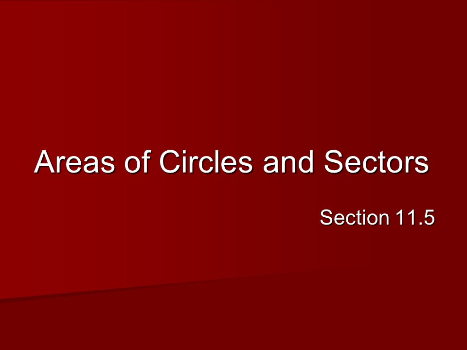 Area of a Circle We've already seen the area of a circle, which is given by the formula Theorem 11.9 A=πr 2 r