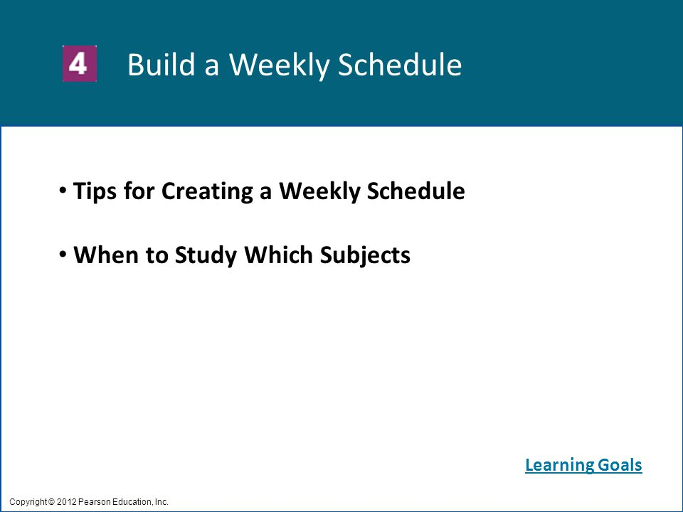 Build a Weekly Schedule Copyright © 2012 Pearson Education, Inc.