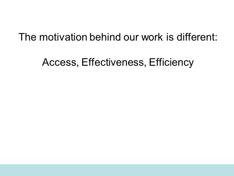 The motivation behind our work is different: Access, Effectiveness, Efficiency