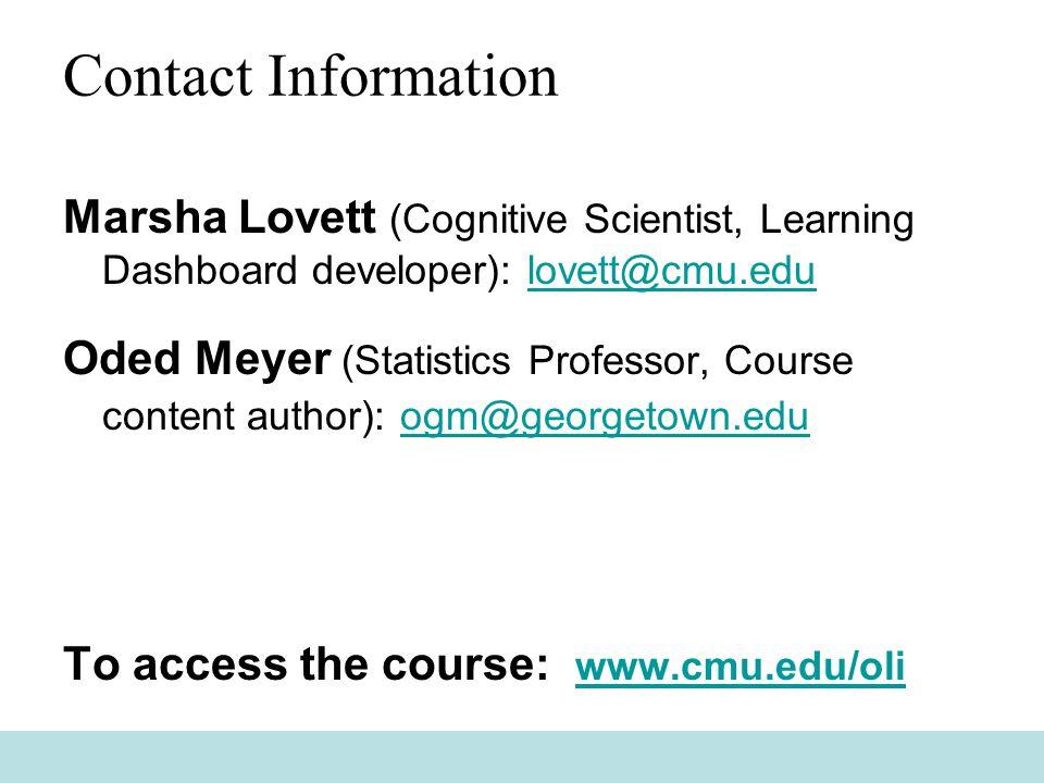 Contact Information Marsha Lovett (Cognitive Scientist, Learning Dashboard developer): lovett@cmu.edulovett@cmu.edu Oded Meyer (Statistics Professor,