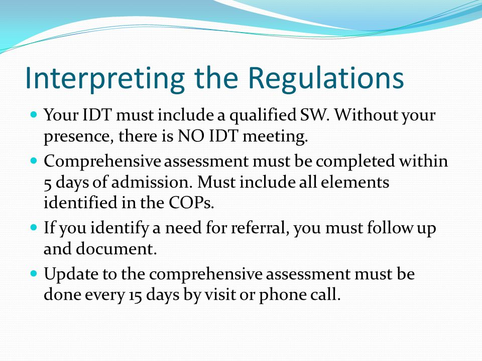 Interpreting the Regulations Your IDT must include a qualified SW.