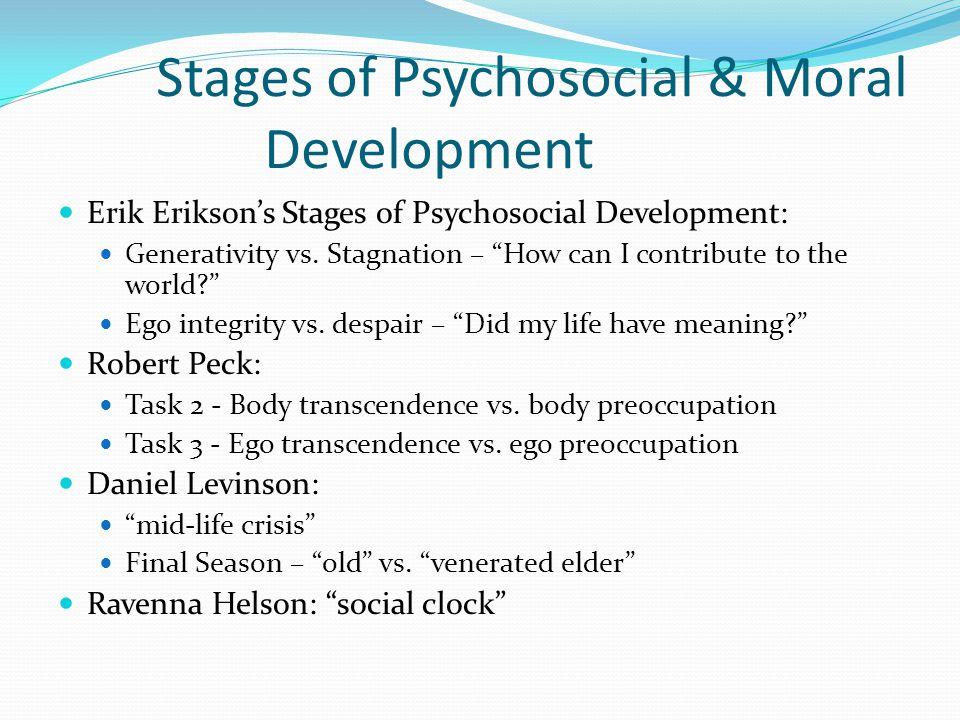 Stages of Psychosocial & Moral Development Erik Erikson's Stages of Psychosocial Development: Generativity vs.