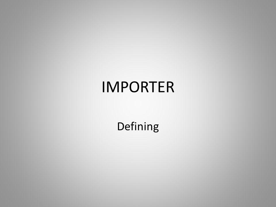IMPORTER Defining