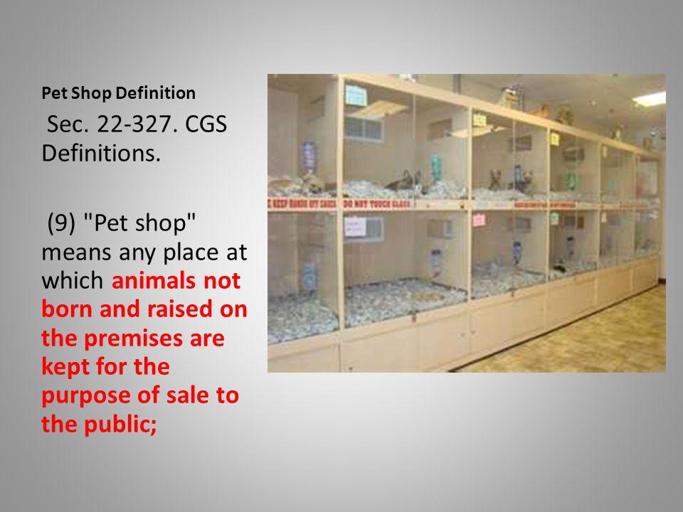 Pet Shop Definition Sec. 22-327. CGS Definitions.