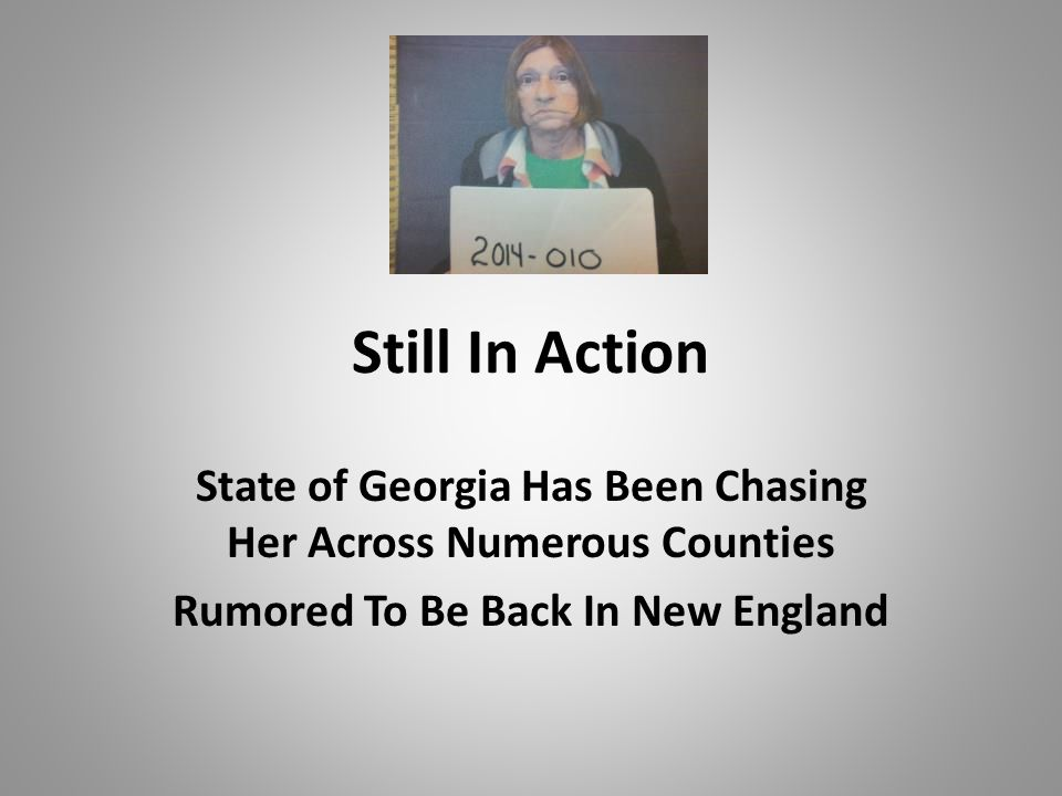 Still In Action State of Georgia Has Been Chasing Her Across Numerous Counties Rumored To Be Back In New England
