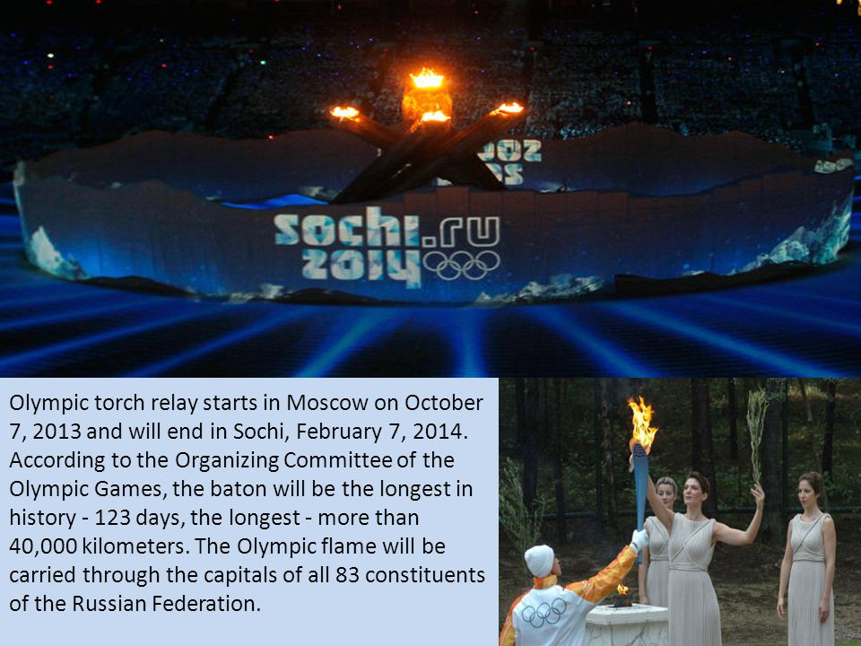 Olympic torch relay starts in Moscow on October 7, 2013 and will end in Sochi, February 7, 2014.