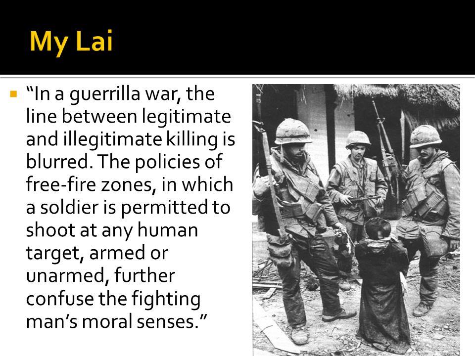  In a guerrilla war, the line between legitimate and illegitimate killing is blurred.