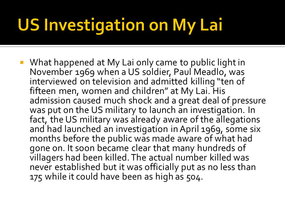  What happened at My Lai only came to public light in November 1969 when a US soldier, Paul Meadlo, was interviewed on television and admitted killin