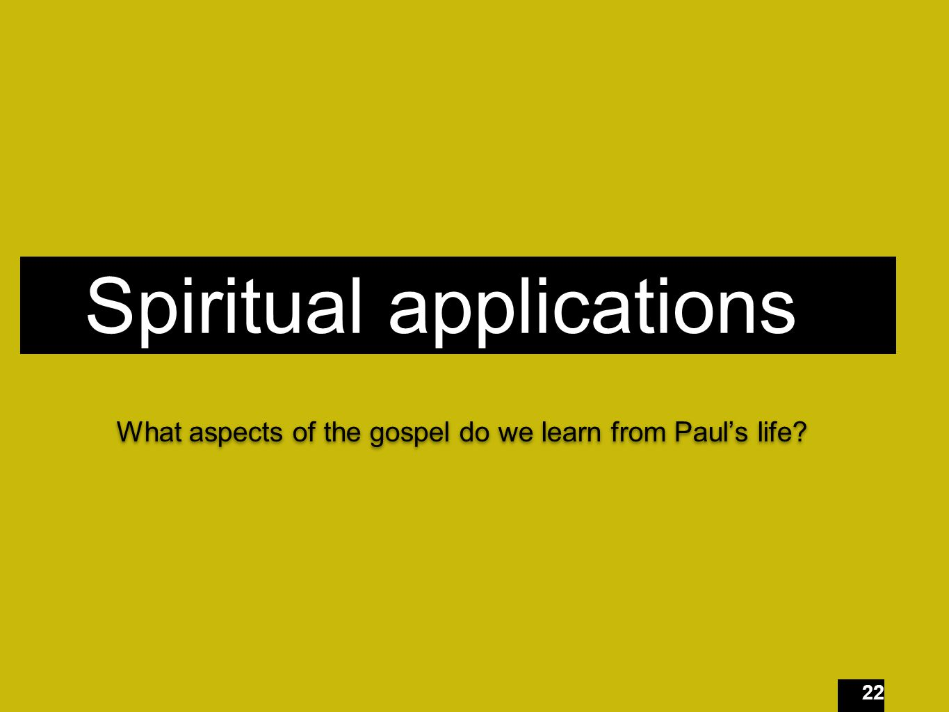 22 Spiritual applications What aspects of the gospel do we learn from Paul's life