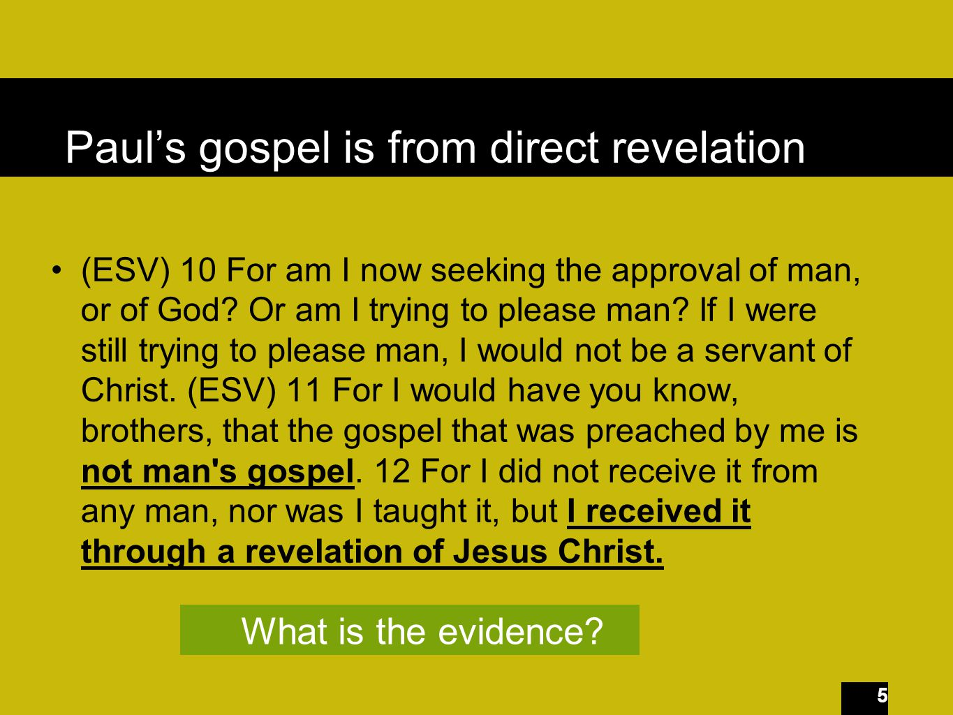 5 Paul's gospel is from direct revelation (ESV) 10 For am I now seeking the approval of man, or of God.