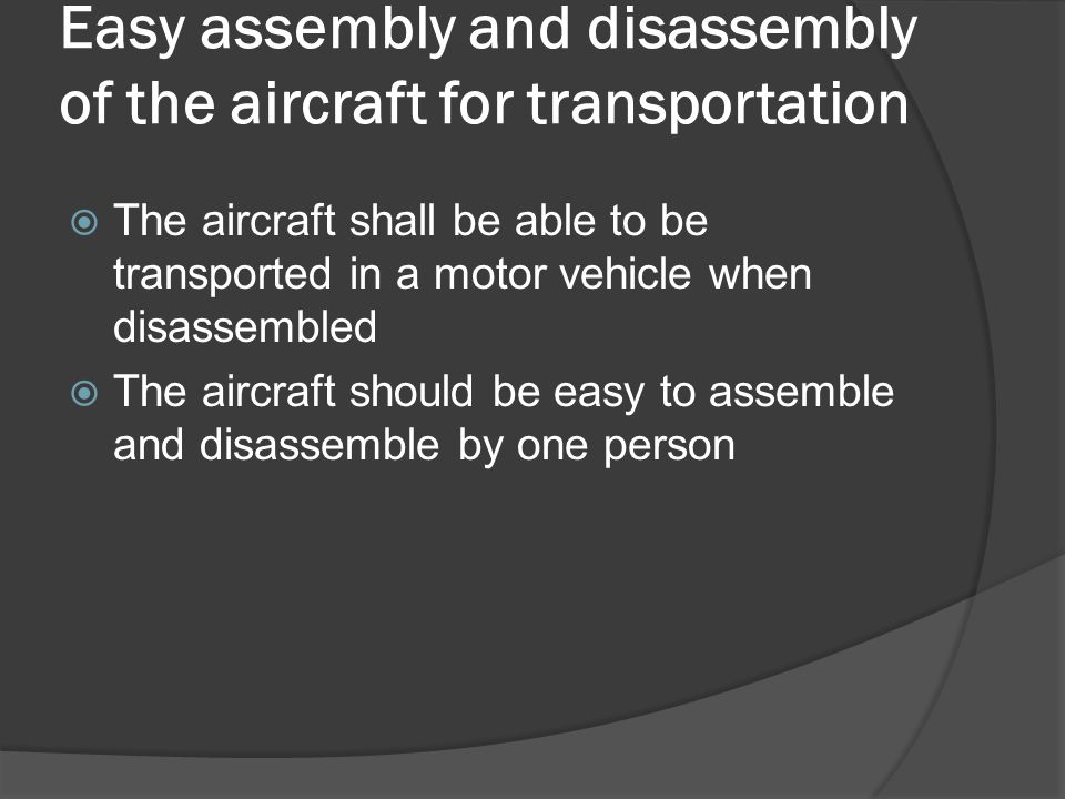 Easy assembly and disassembly of the aircraft for transportation  The aircraft shall be able to be transported in a motor vehicle when disassembled 