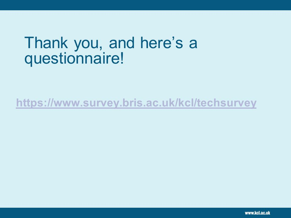 Thank you, and here's a questionnaire! https://www.survey.bris.ac.uk/kcl/techsurvey