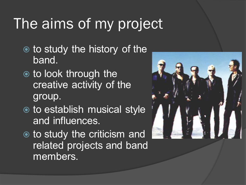 The aims of my project  to study the history of the band.