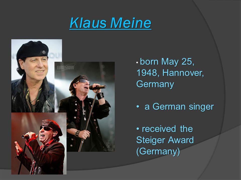 Klaus Meine born May 25, 1948, Hannover, Germany a German singer a German singer received the Steiger Award (Germany) received the Steiger Award (Germany)
