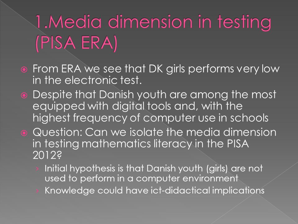 From ERA we see that DK girls performs very low in the electronic test.  Despite that Danish youth are among the most equipped with digital tools a