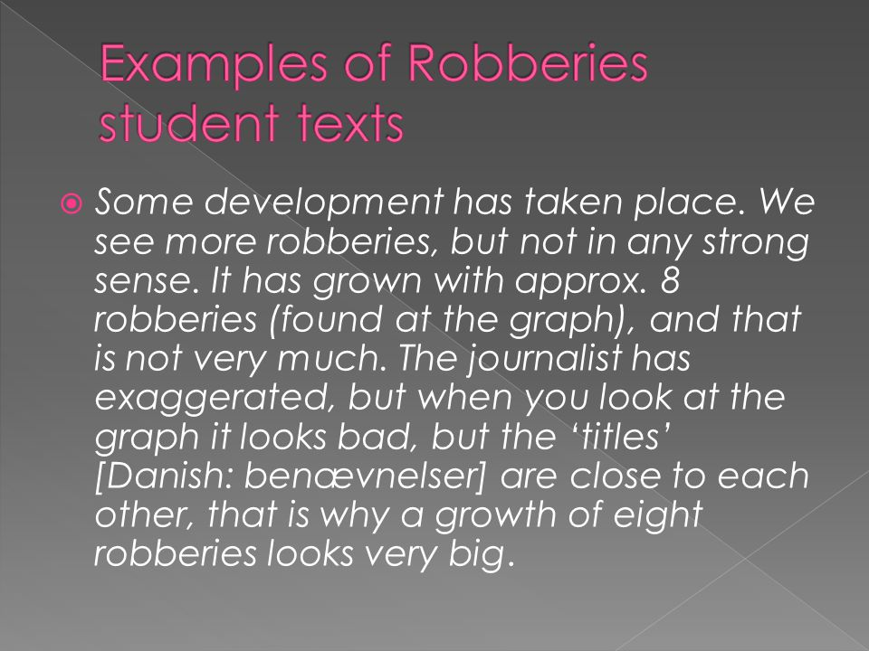  Some development has taken place. We see more robberies, but not in any strong sense. It has grown with approx. 8 robberies (found at the graph), an