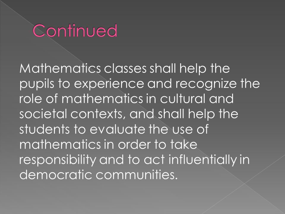 Mathematics classes shall help the pupils to experience and recognize the role of mathematics in cultural and societal contexts, and shall help the st