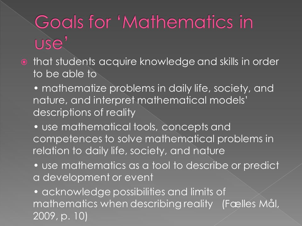  that students acquire knowledge and skills in order to be able to mathematize problems in daily life, society, and nature, and interpret mathematica