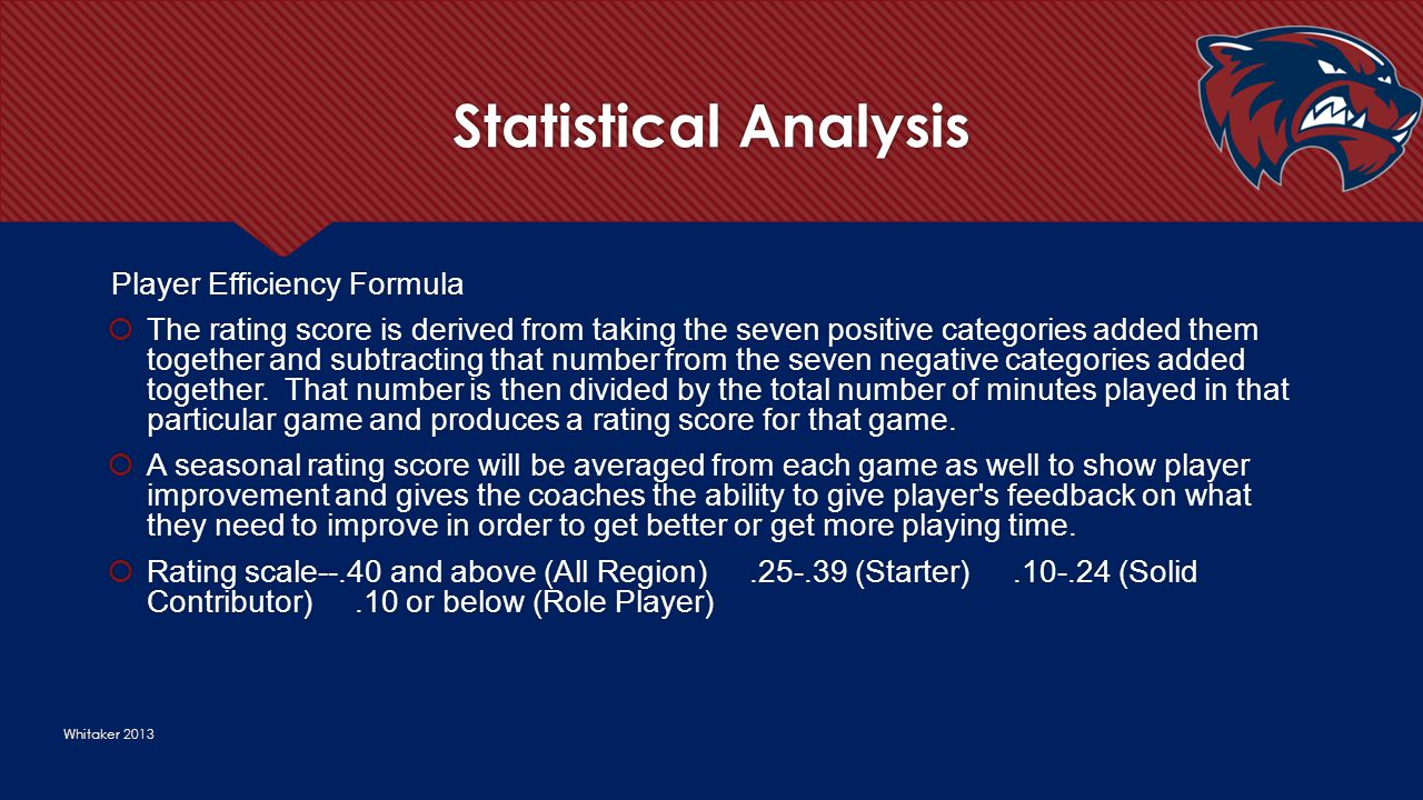 Statistical Analysis Whitaker 2013 Player Efficiency Formula  The rating score is derived from taking the seven positive categories added them togeth