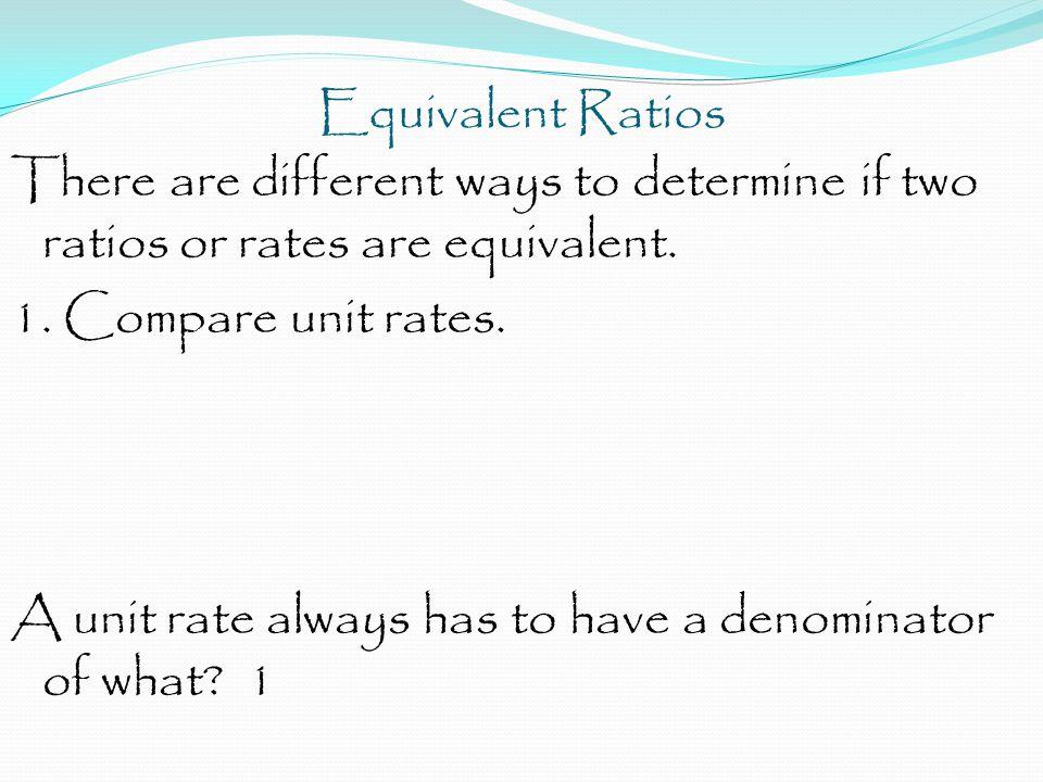 Equivalent Ratios Solve the proportion. 34 2 x = 4 136 2x 2 = 2 68 = x