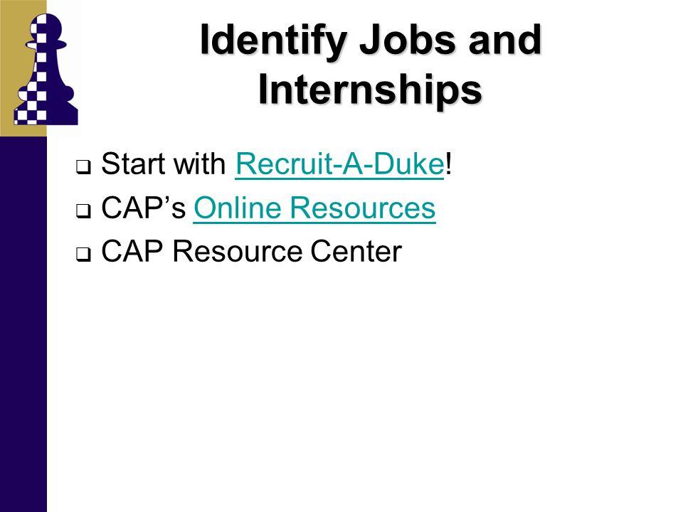 Identify Jobs and Internships  Start with Recruit-A-Duke!Recruit-A-Duke  CAP's Online ResourcesOnline Resources  CAP Resource Center