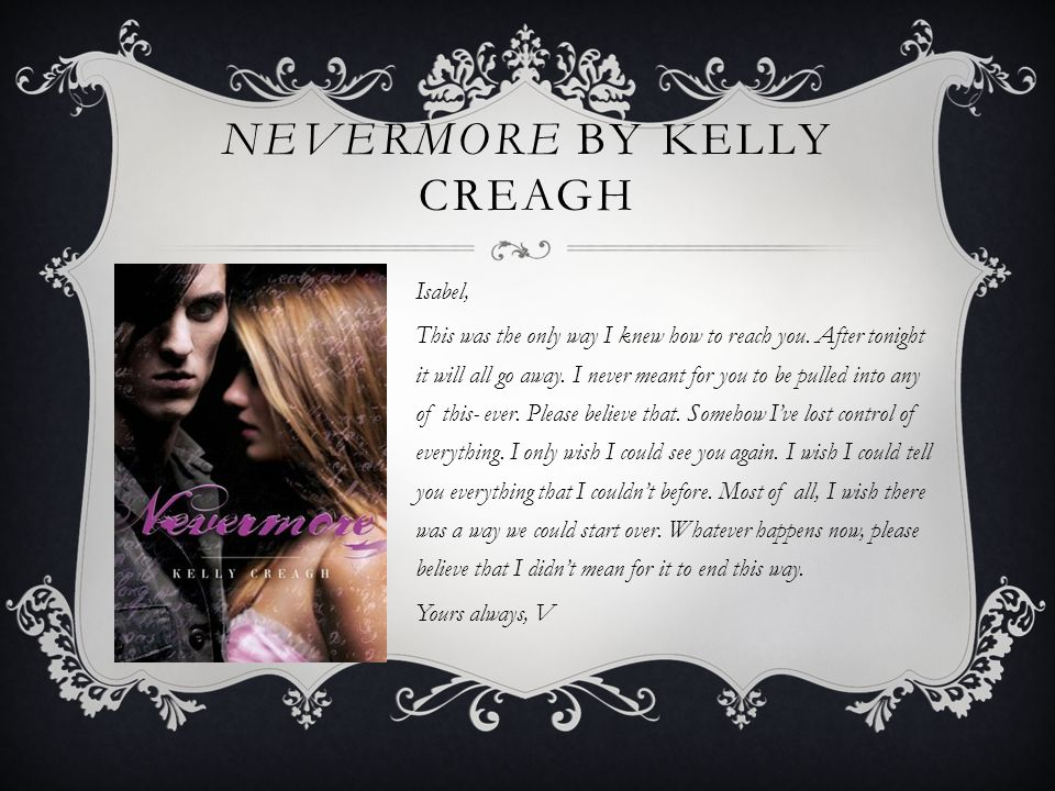 NEVERMORE BY KELLY CREAGH Isabel, This was the only way I knew how to reach you.